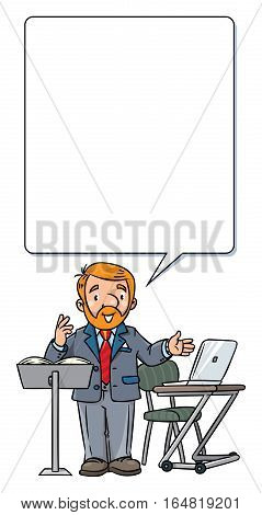 Childrens vector illustration of funny university lecturer. A man with a beard is giving a lecture or tells something near the stand and table with notebook. Profession series. With balloon for text