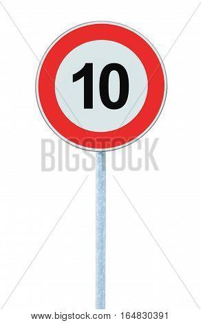 Speed Limit Zone Warning Road Sign, Isolated Prohibitive 10 Km, Kilometre, Kilometer Maximum Traffic Limitation Order, Red Circle Large Detailed Closeup