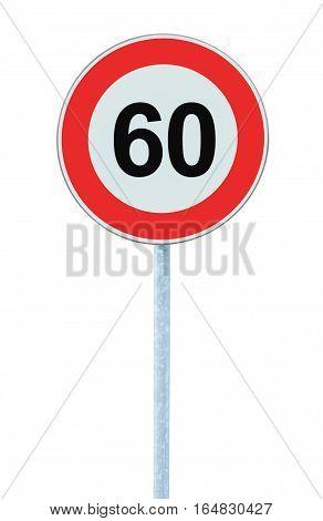 Speed Limit Zone Warning Road Sign, Isolated Prohibitive 60 Km Kilometre, Kilometer Maximum Traffic Limitation Order Red Circle, Large Detailed Closeup