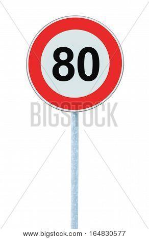 Speed Limit Zone Warning Road Sign, Isolated Prohibitive 80 Km Kilometre Kilometer Maximum Traffic Limitation Order, Red Circle, Large Detailed Closeup