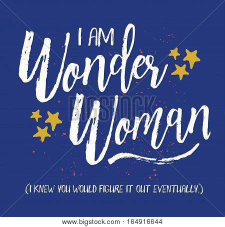 I am Wonder Woman, I knew you would figure it out eventually. Brush Script Typography Design Art poster with white letters, gold stars, and gold ink splatter on blue background.