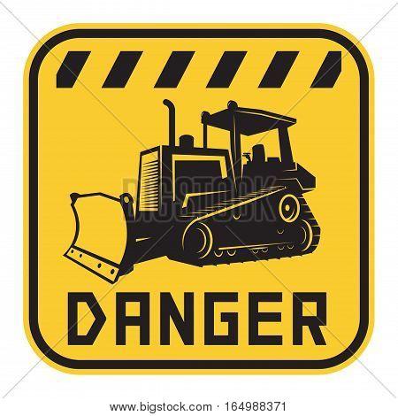 Bulldozer or grader danger sign or symbol text Danger vector illustration