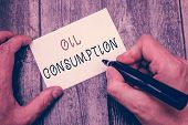 Writing Note Showing Oil Consumption. Business Photo Showcasing This Entry Is The Total Oil Consumed poster