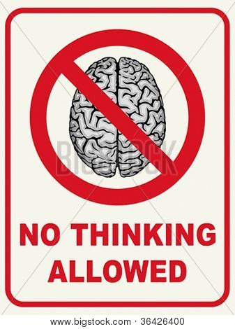 """No Thinking Allowed"" - humorous sign, concept. Vector format EPS 8, CMYK."