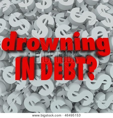 The words Drowning in Debt on a dollar sign background to illustrate being poor, bankrupt, destitue, and unable to pay bills