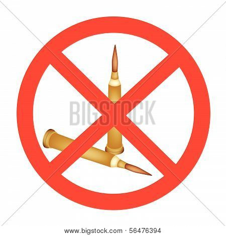 Rifle Bullets And The Forbidden Sign On White Background