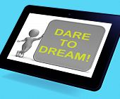 stock photo of daring  - Dare To Dream Tablet Showing Wishes And Aspirations - JPG