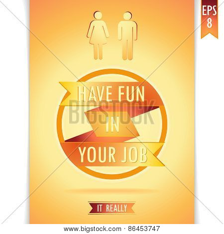 Have fun in your job