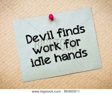 Devil Finds Work For Idle Hands