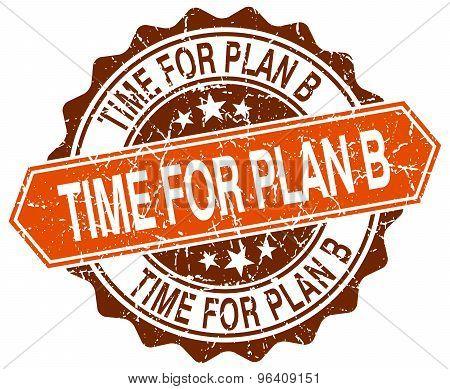 Time For Plan B Orange Round Grunge Stamp On White