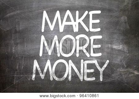 Make More Money written on a chalkboard