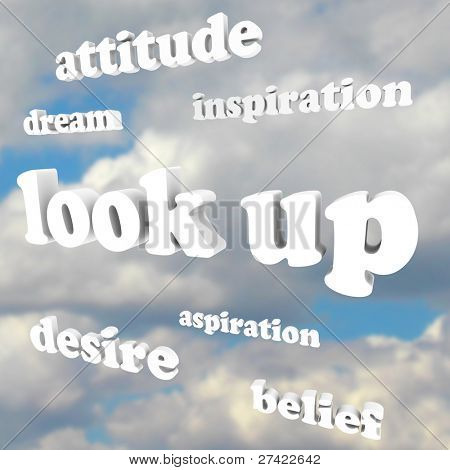 The phrase Look Up and many positive words in 3d letters such as attitude, dream, desire, belief, inspiration, aspiration to illustrate helpful and motivational activity