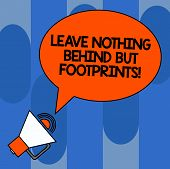 Writing Note Showing Leave Nothing Behind But Footprints. Business Photo Showcasing Do Not Look Back poster