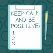 Writing Note Showing Keep Calm And Be Positive. Business Photo Showcasing Stay Calmed Positivity Hap poster