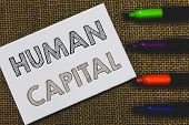 Handwriting Text Human Capital. Concept Meaning Intangible Collective Resources Competence Capital E poster