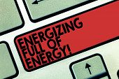 Word Writing Text Energizing Full Of Energy. Business Concept For Focused Energized Full Of Power Mo poster