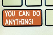 Text Sign Showing You Can Do Anything. Conceptual Photo Motivation For Doing Something Believe In Yo poster