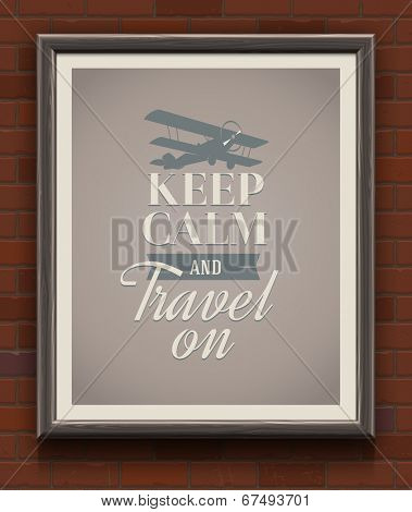 Keep calm and travel on - vintage poster with quote in wooden frame on a brick wall - vector illustration
