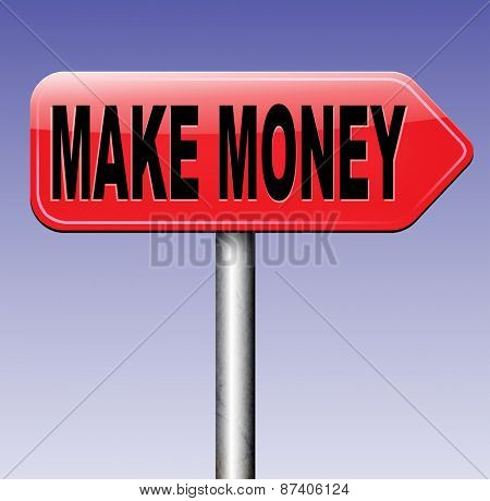 make money and profit or earning fast and easy cash making a business profit growth road sign arrow