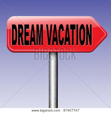 dream vacation traveling towards holiday destination summer break  winter or spring vacations to exotic paradise places travel the world and enjoy life road sign