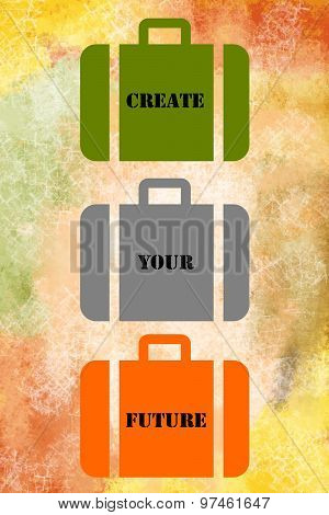 Create your future motivational message on colorful suitcases