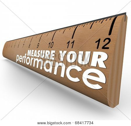 Measure Your Performance words on a wooden ruler, evaluating your work quality, skills