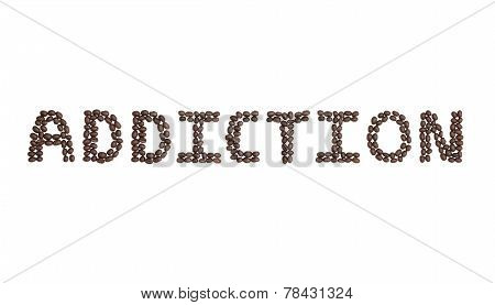 Addiction Written With Coffee Beans