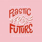 Plastic Free Future Hand Drawn Lettering Inscription. Bright Display Letters On The Pink Pastel Back poster