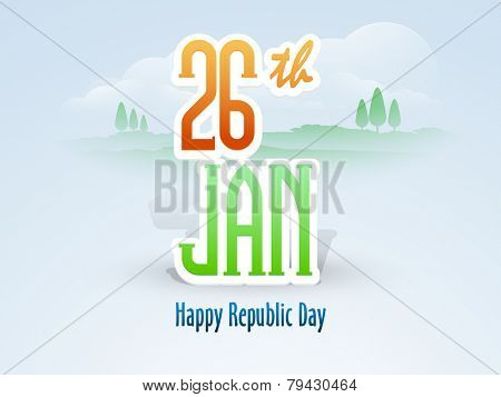 National flag color text 26th January for Happy Indian Republic Day celebration on nature view background.