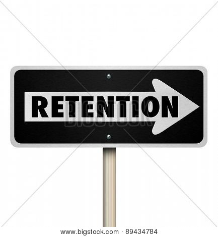 Retention word on a one way road sign to illustrate how to retain customers or employees for your company or business