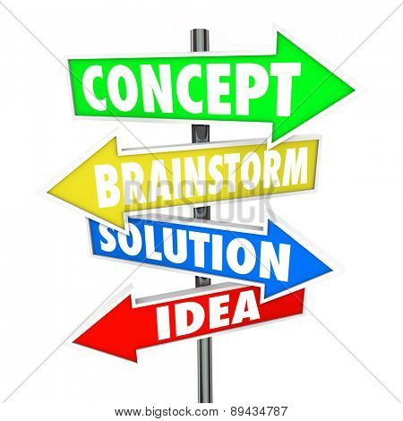 Concept, Brainstorm, Solution and Idea words on arrow signs pointing you to innovation and creativity