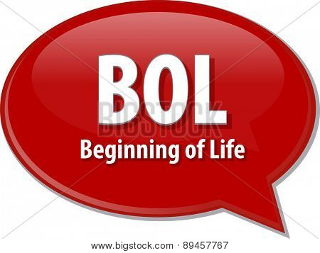 word speech bubble illustration of business acronym term BOL Beginning of Life