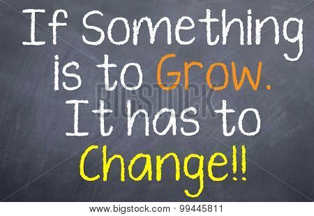 To Grow You Must Change