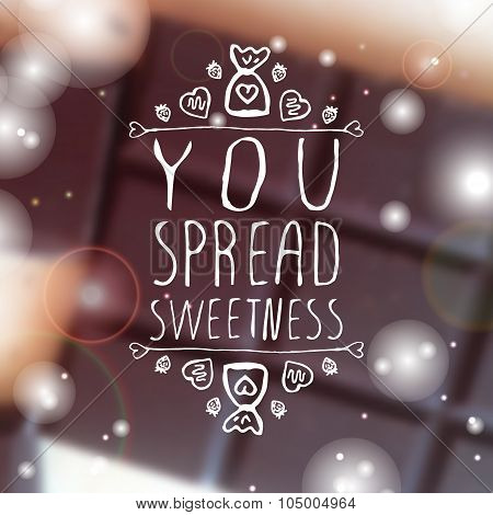 You spread sweetness