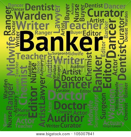 Banker Job Indicates Banks Occupation And Professions