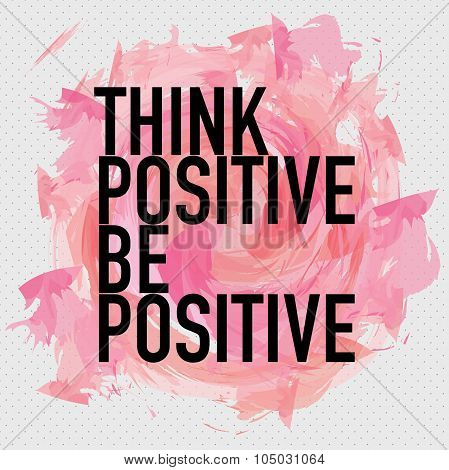 Think Positive Be Positive Inspirational Quote Poster Design