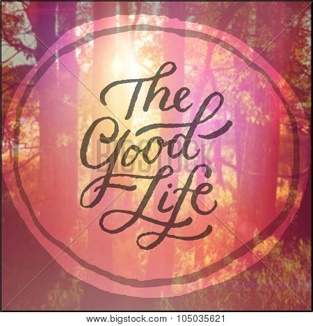 Inspirational Typographic Quote - the good life