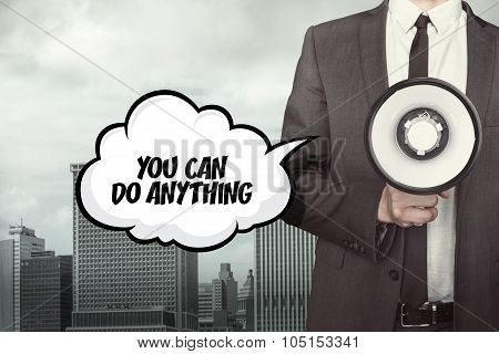 You can do anything text on speech bubble with businessman and megaphone