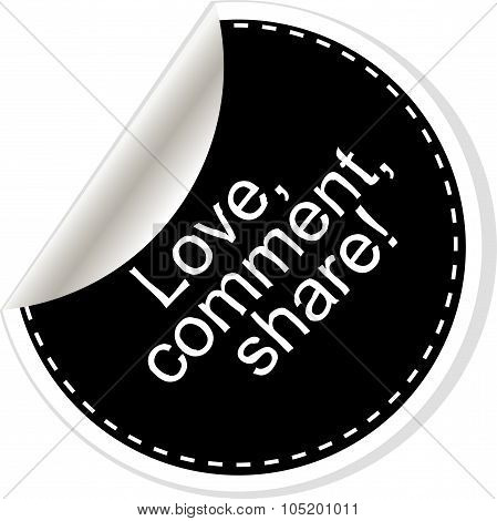 Love. Comment. Share. Inspirational Motivational Quote. Simple Trendy Design. Black And White Sticke