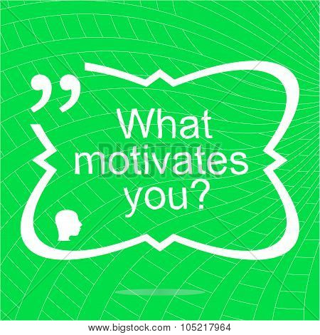 What Motivates Me. Inspirational Motivational Quote. Simple Trendy Design. Positive Quote