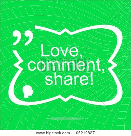 Love. Comment. Share. Inspirational Motivational Quote. Simple Trendy Design. Positive Quote