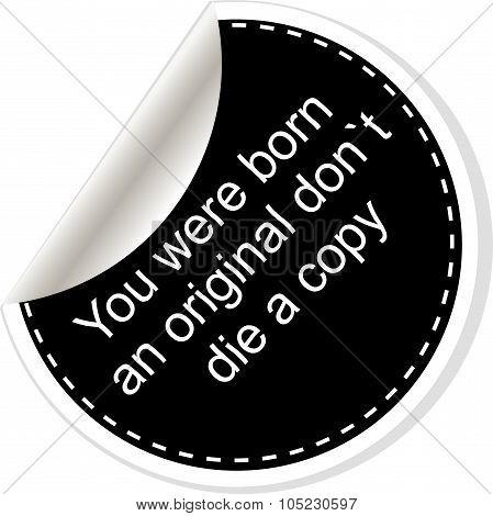 You Were Born An Original Dont Die A Copy. Inspirational Motivational Quote. Simple Trendy Design. B