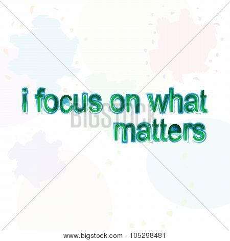 I Focus On What Matters. Motivational Quote. Trendy Design. Positive Quote Handwritten With Watercol