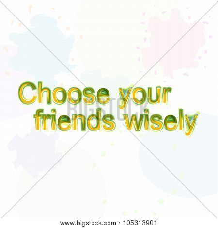 Choose Your Friend Wisely. Motivational Quote. Trendy Design. Positive Quote Handwritten With Waterc