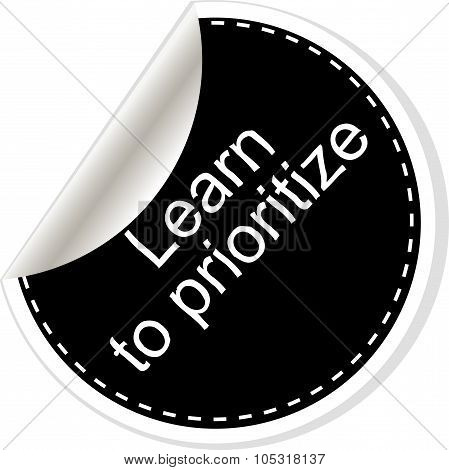Learn To Prioritize. Inspirational Motivational Quote. Simple Trendy Design. Black And White Sticker