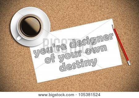 Coffee And Pencil Sketch You're Designer Of Your Own Destiny On Paper