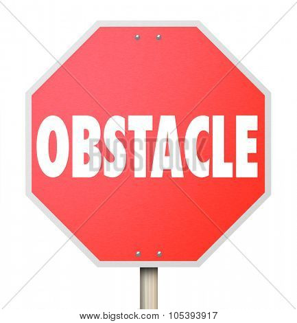 Obstacle word on stop sign to illustrate overcoming a problem, challenge or difficulty