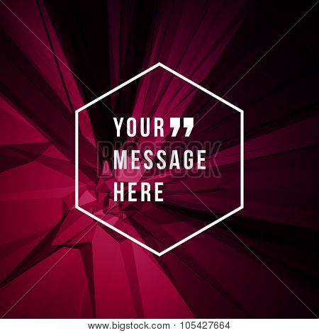 Quote  Vector abstract geometric background and place for message sign.