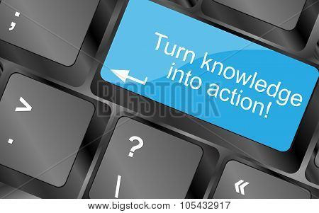 Turn Knowledge Into Action. Computer Keyboard Keys With Quote Button. Inspirational Motivational Quo