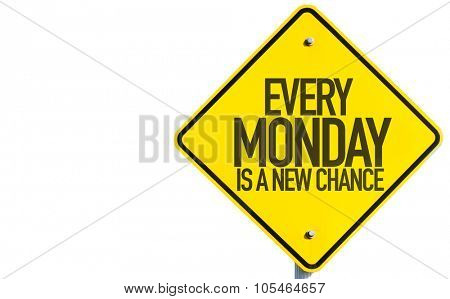 Every Monday Is a New Chance sign isolated on white background